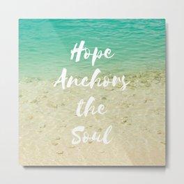 Hope Anchors the Soul Metal Print