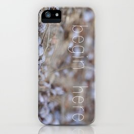 begin here. iPhone Case