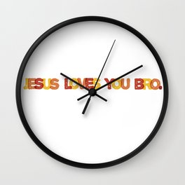 Jesus loves you bro Wall Clock