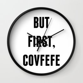But First, Covfefe Wall Clock