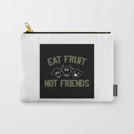 Eat Fruit Not Friends - Funny Veganism Gift Carry-All Pouch