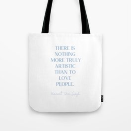 THERE IS NOTHING MORE TRULY ARTISTIC THAN TO LOVE PEOPLE Cerulean Blue Love Tote Bag