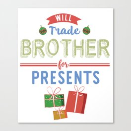Will Trade Brother for Christmas Presents Holiday Shirt Canvas Print