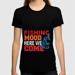 Fishing mood here we come T-shirt