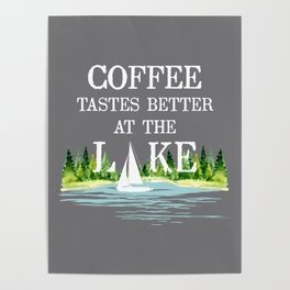 Coffee Tastes Better at the Lake Poster