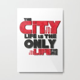 The city life is the only life for me Metal Print