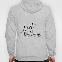 Just Believe, Wall Art, Quote Decor, Inspirational Quote, Motivational Quote, Inspiring, Bible Verse Hoody