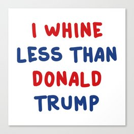 I Whine Less Canvas Print