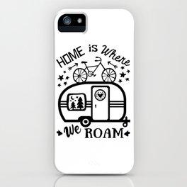 Home Is Where We Roam Rv Camper Road Trip iPhone Case