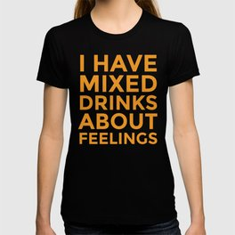 I HAVE MIXED DRINKS ABOUT FEELINGS (Alcohol) T-shirt