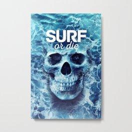 Surf or die, Surfing Metal Print