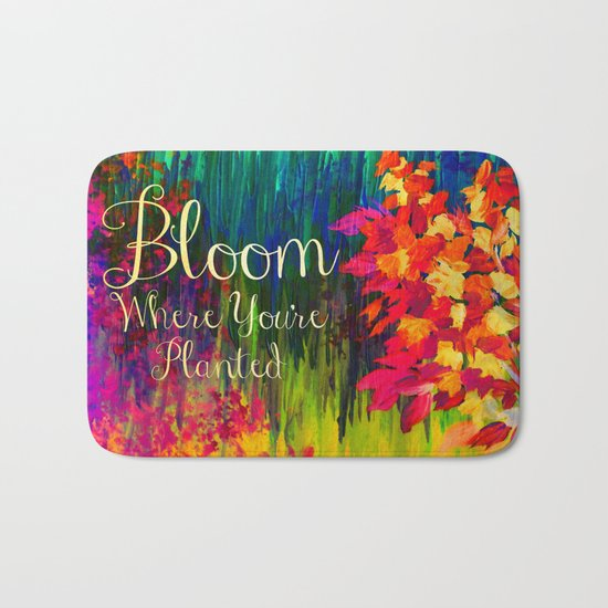 BLOOM WHERE YOU'RE PLANTED Floral Garden Typography Colorful Rainbow Abstract Flowers Inspiration Bath Mat