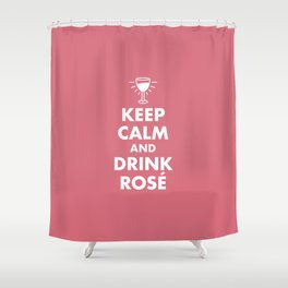 Keep Calm and Drink Rosé Shower Curtain