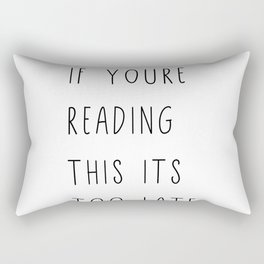 If youare rading this its too late Rectangular Pillow