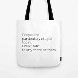 People are particulary stupid today - GG Collection Tote Bag