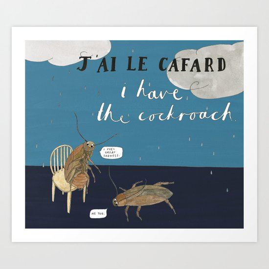I Have the Cockroach Art Print