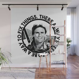 MacGyver said: There always seems to be a way to fix things Wall Mural