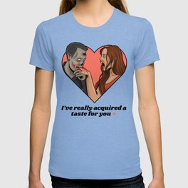 I've really acquired a taste for you T-shirt