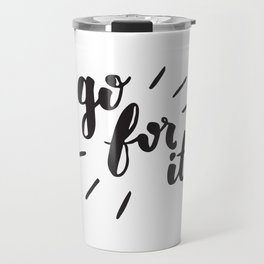 Go For It Inspiring Quote Calligraphy Travel Mug