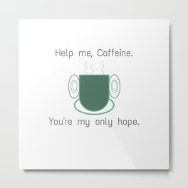 Help me, caffeine. You're my only hope. Metal Print