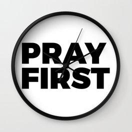 Pray First Wall Clock