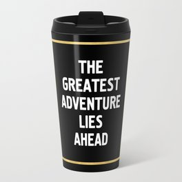 THE GREATEST ADVENTURE LIES AHEAD - travel quote Travel Mug