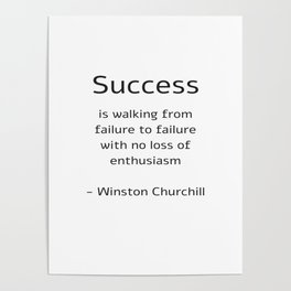 Success is walking from failure to failure with no loss of enthusiasm - Churchill Quote Poster