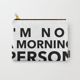 I'm Not A Morning Person In Black Carry-All Pouch
