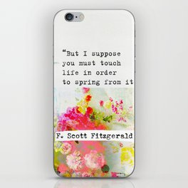 """""""But I suppose you must touch life in order to spring from it."""" F. Scott Fitzgerald quote iPhone Skin"""