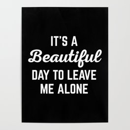 It's A Beautiful Day Funny Quote Poster
