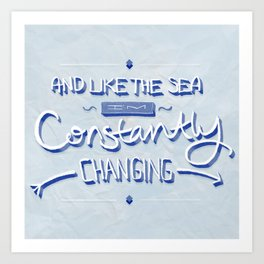 And like the sea, I'm changing constantly. Art Print