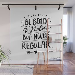 Be Bold or Italic but never Regular Wall Mural