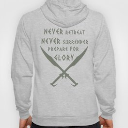 Never Retreat,Never Surrender,Prepare for Glory - Spartan Hoody