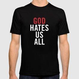 God Hates Us All. T-shirt