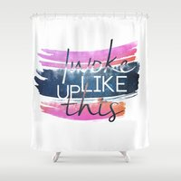i woke up like this Shower Curtains featuring I woke up like this by Rose's Creation