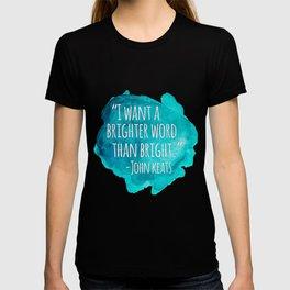 A Brighter Word than Bright - John Keats T-shirt