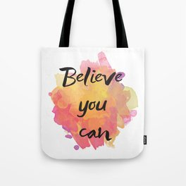 Believe you can , inspirational quote Tote Bag
