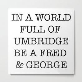 In A World Full Of Umbridge Metal Print