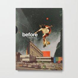 Before Metal Print