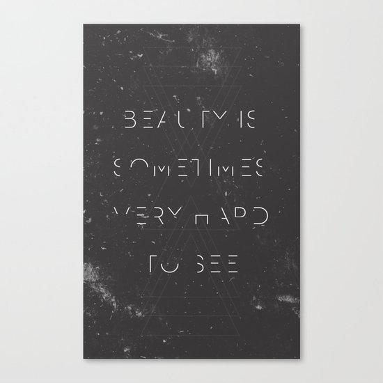 Beauty is Sometimes Very Hard to See Canvas Print
