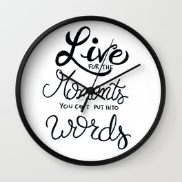 Live for the moments you can't put into words - inspirational quote Wall Clock