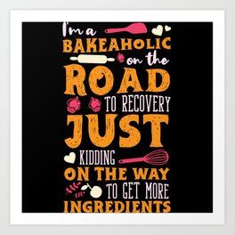 I'm A Bakeaholic On The Road To Recovery Art Print