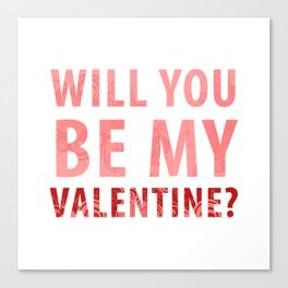 will you be my valentine? new hot love valentines day 14feb love cute words art design Canvas Print
