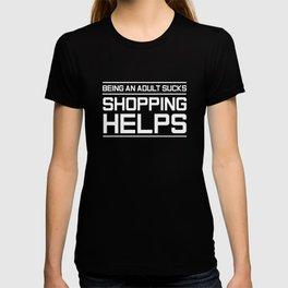 Being an Adult Sucks Shopping Helps Shopaholic T-Shirt T-shirt