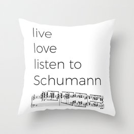 Live, love, listen to Schumann Throw Pillow