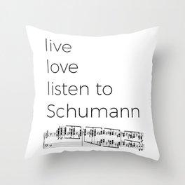 Live, love, listen to Schumann Throw Pillow