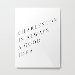 charleston is always a good idea Metal Print