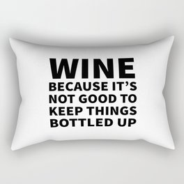 Wine Because It's Not Good To Keep Things Bottled Up Rectangular Pillow