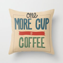 One More Cup of Coffee Throw Pillow