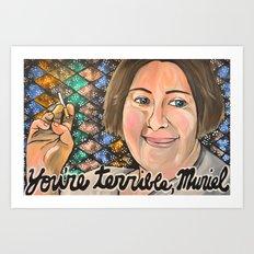 You're terrible, Muriel Art Print
